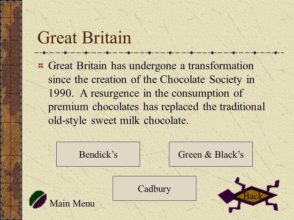 Great Britain Great Britain has undergone a transformation since the creation of the Chocolate Society in 1990.