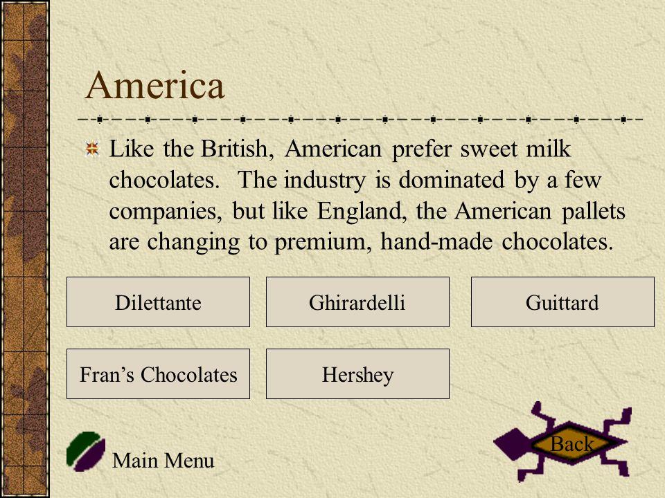 America Like the British, American prefer sweet milk chocolates.