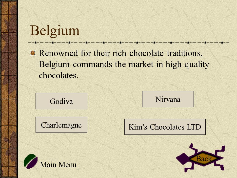 Belgium Renowned for their rich chocolate traditions, Belgium commands the market in high quality chocolates.