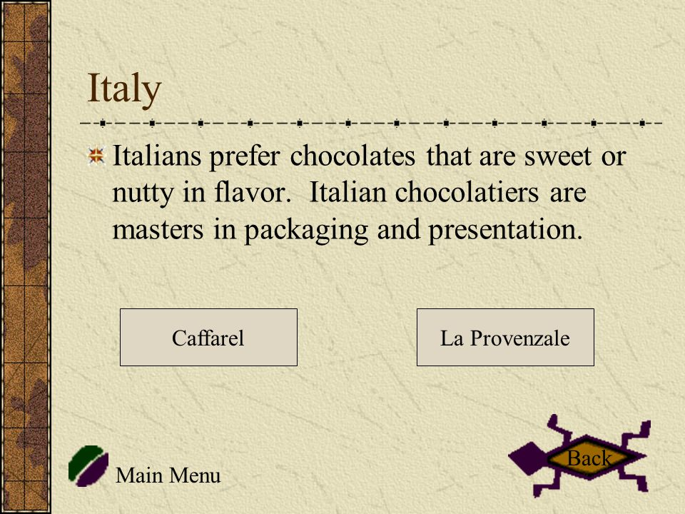 Italy Italians prefer chocolates that are sweet or nutty in flavor.