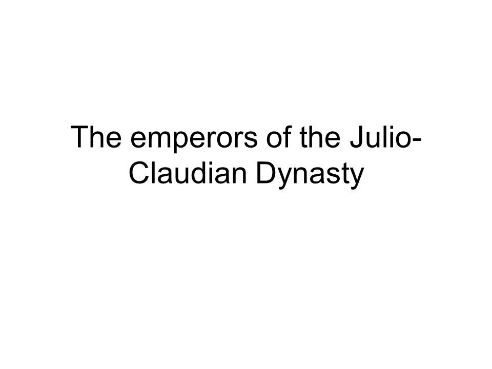 The emperors of the Julio- Claudian Dynasty
