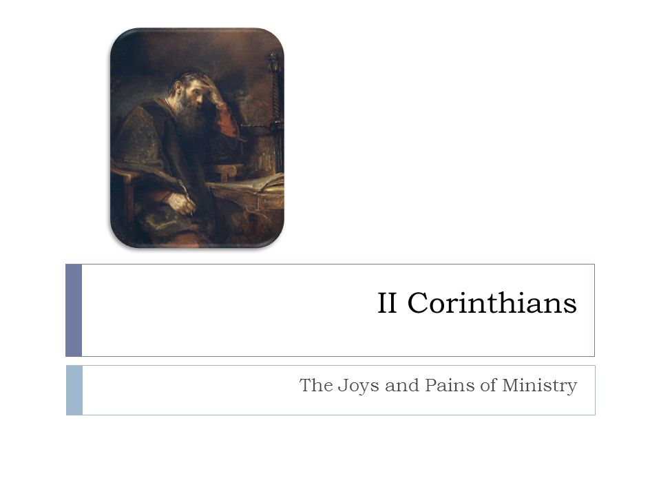 II Corinthians The Joys and Pains of Ministry