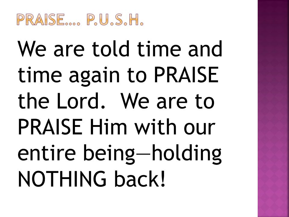 We should continually praise the Lord, but we are also continued to pray without ceasing .