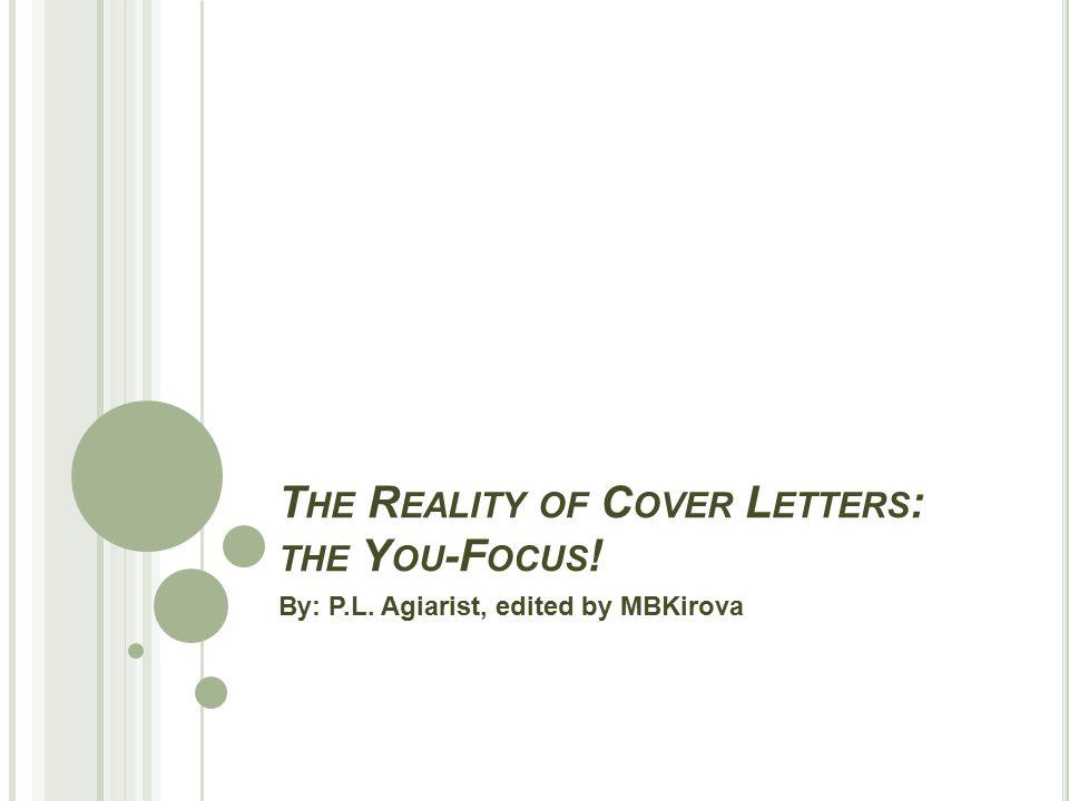 T HE R EALITY OF C OVER L ETTERS : THE Y OU -F OCUS ! By: P.L. Agiarist, edited by MBKirova