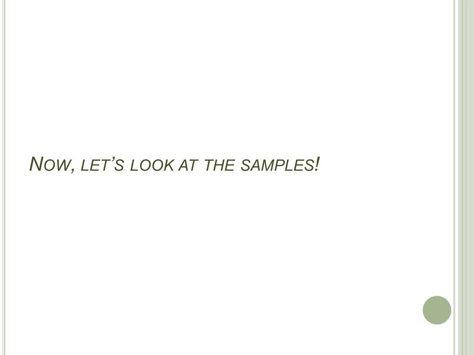 N OW, LET ' S LOOK AT THE SAMPLES !