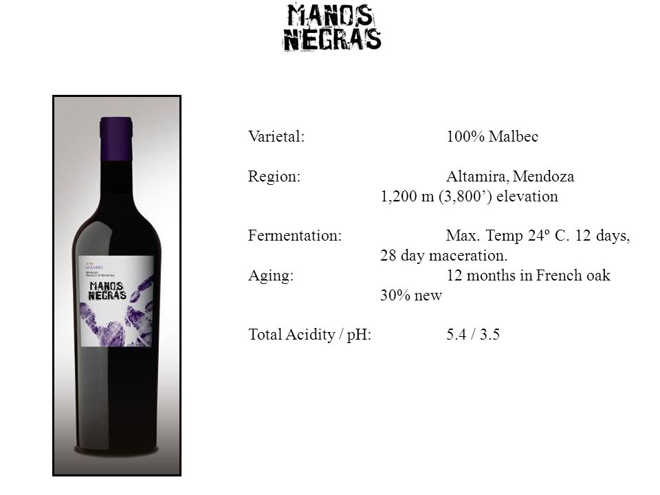 Varietal:100% Malbec Region:Altamira, Mendoza 1,200 m (3,800') elevation Fermentation:Max. Temp 24º C. 12 days, 28 day maceration. Aging:12 months in