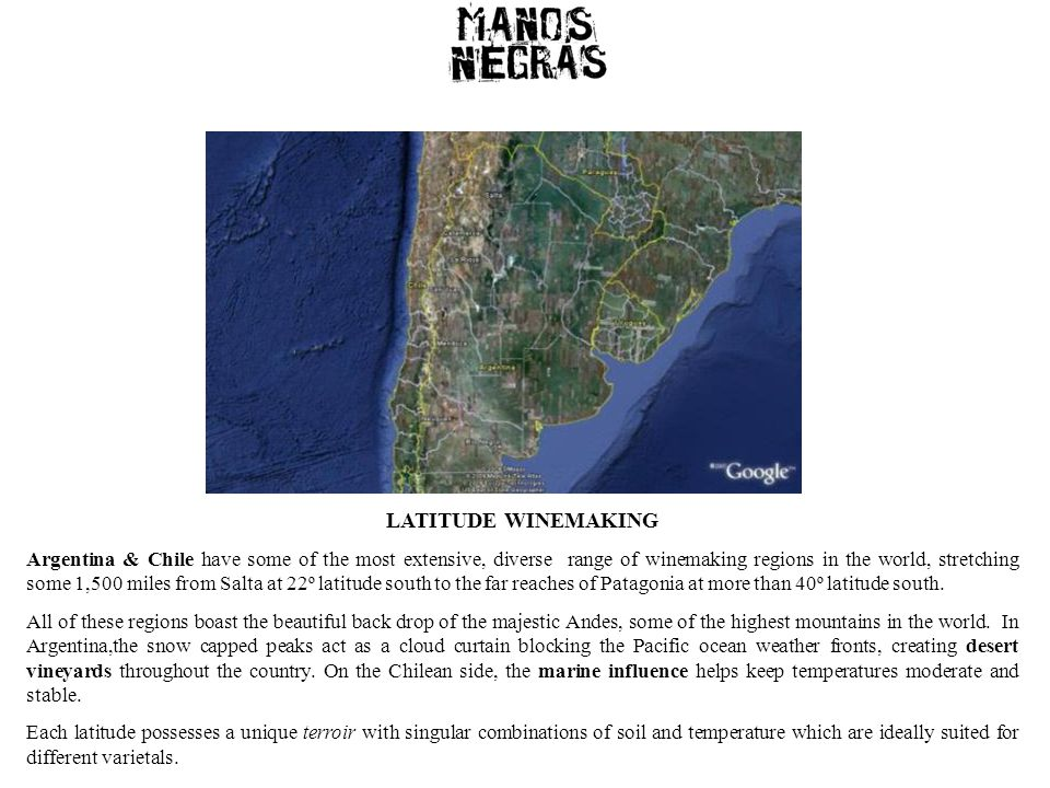 LATITUDE WINEMAKING Argentina & Chile have some of the most extensive, diverse range of winemaking regions in the world, stretching some 1,500 miles f