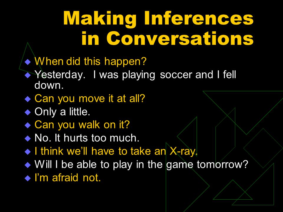 Making Inferences in Conversations  When did this happen.