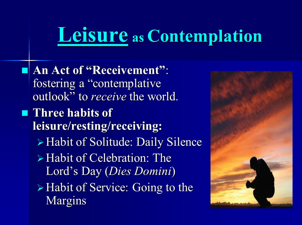 Leisure as Contemplation An Act of Receivement : fostering a contemplative outlook to receive the world.