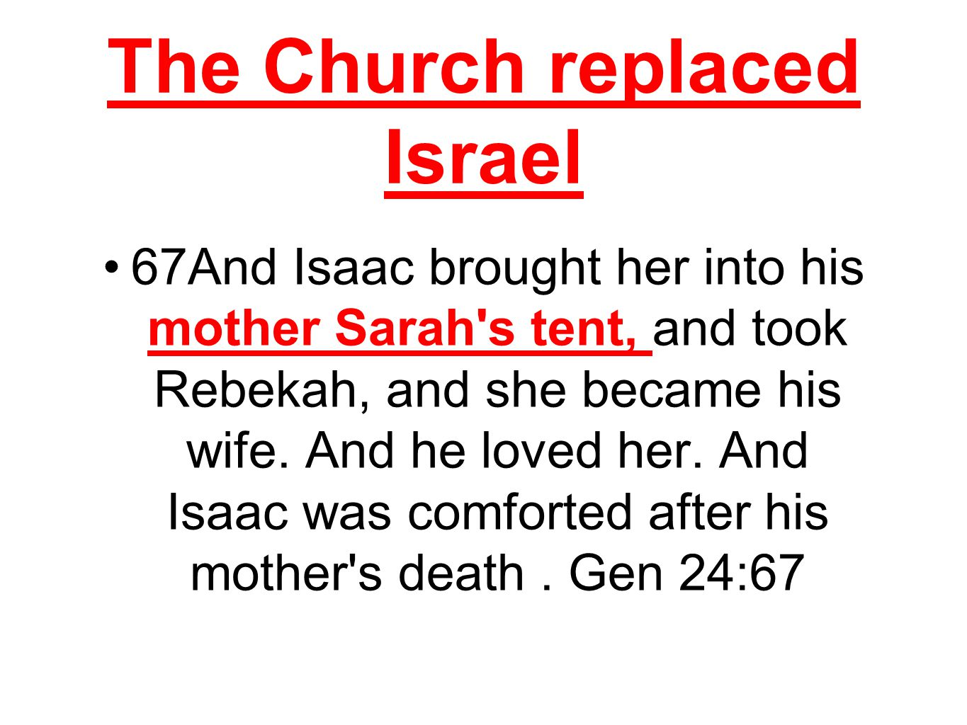 The Church replaced Israel 67And Isaac brought her into his mother Sarah s tent, and took Rebekah, and she became his wife.