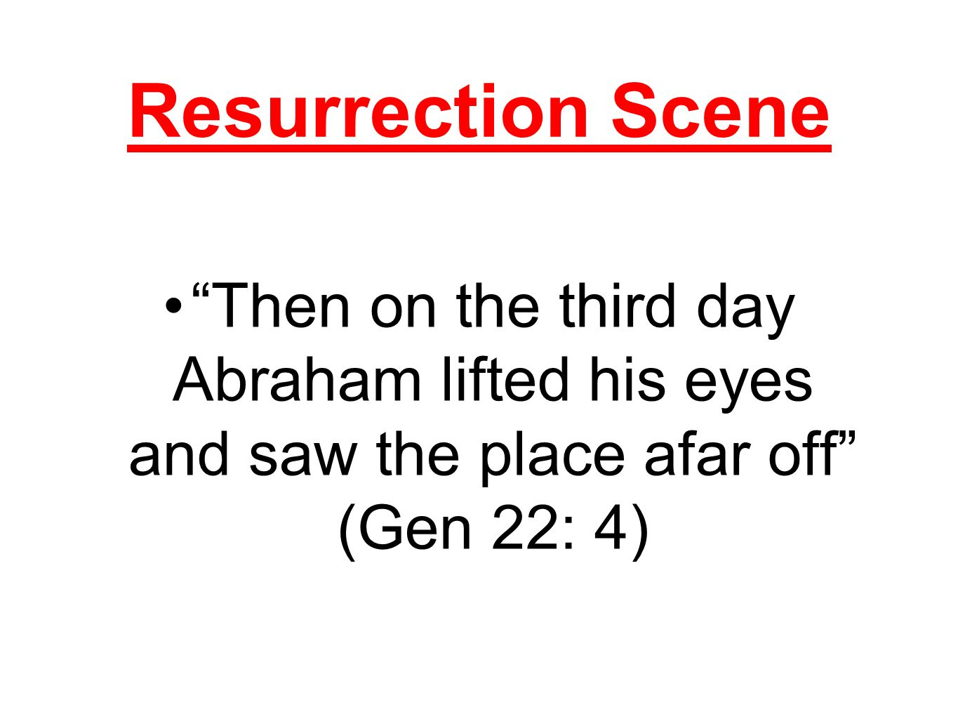 Resurrection Scene Then on the third day Abraham lifted his eyes and saw the place afar off (Gen 22: 4)