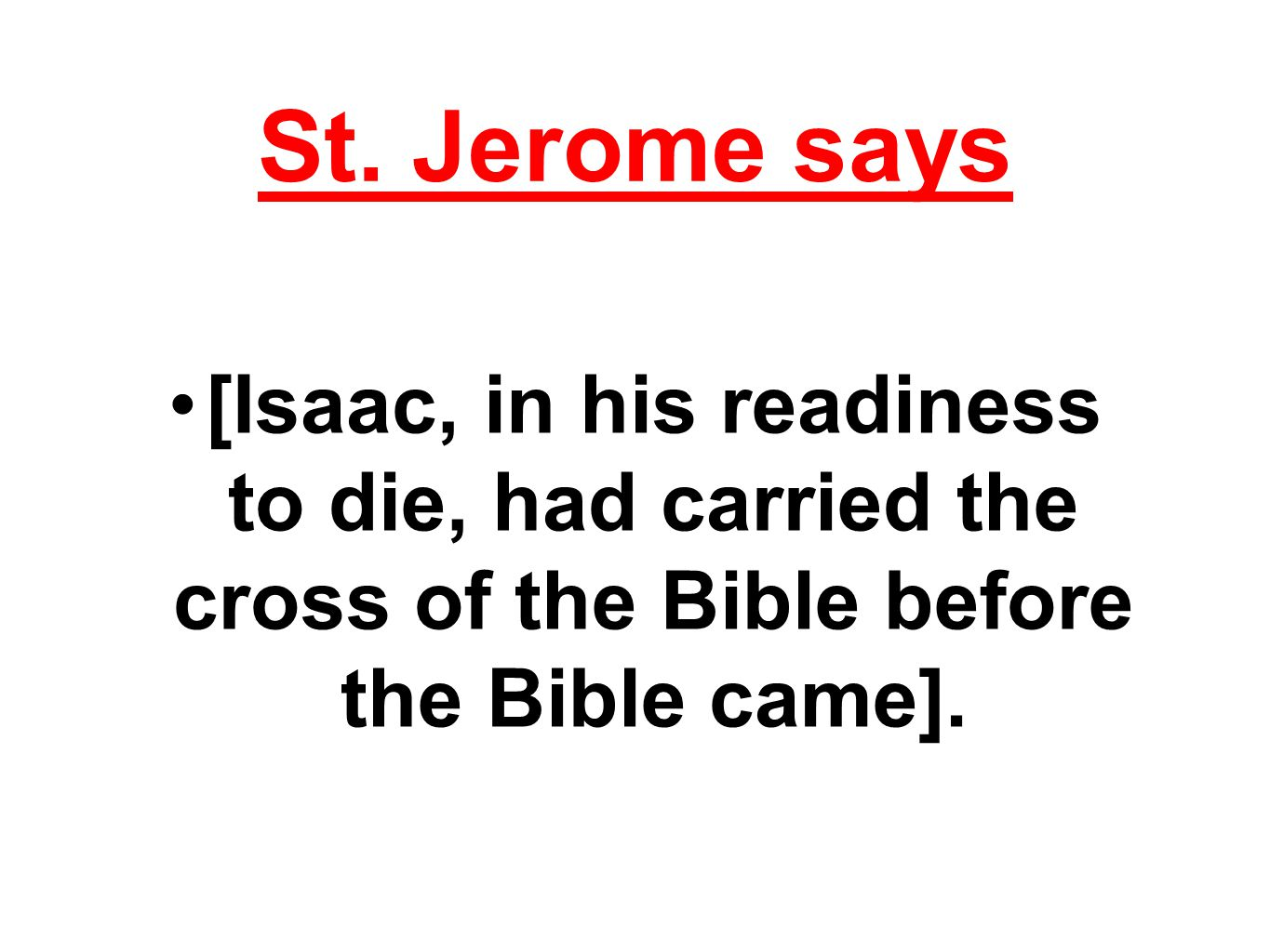 St. Jerome says [Isaac, in his readiness to die, had carried the cross of the Bible before the Bible came].