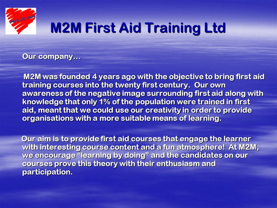 M2M First Aid Training Ltd Our company… M2M was founded 4 years ago with the objective to bring first aid training courses into the twenty first century.