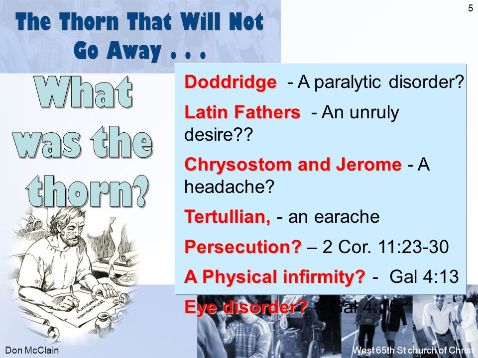 Don McClainWest 65th St church of Christ 5 The Thorn That Will Not Go Away... Doddridge Doddridge - A paralytic disorder? Latin Fathers Latin Fathers