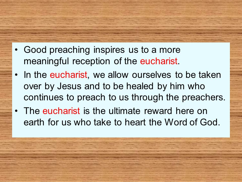 Good preaching inspires us to a more meaningful reception of the eucharist.