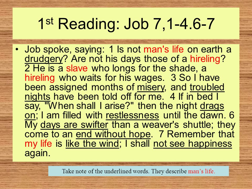 1 st Reading: Job 7,1-4.6-7 Job spoke, saying: 1 Is not man s life on earth a drudgery.