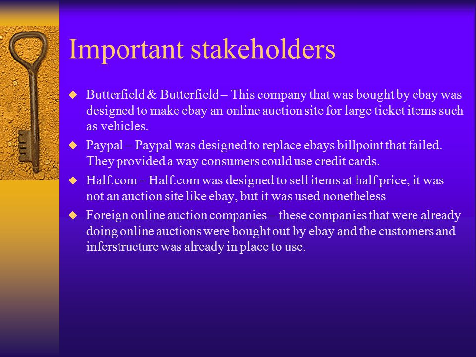 Important stakeholders  Butterfield & Butterfield – This company that was bought by ebay was designed to make ebay an online auction site for large t