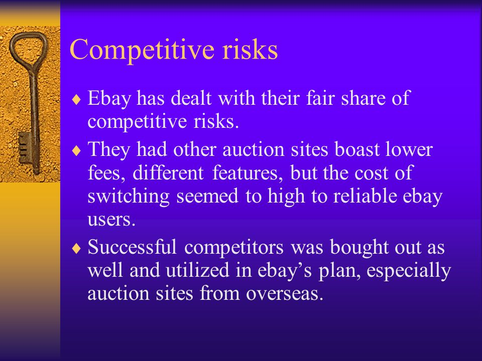 Competitive risks  Ebay has dealt with their fair share of competitive risks.  They had other auction sites boast lower fees, different features, bu