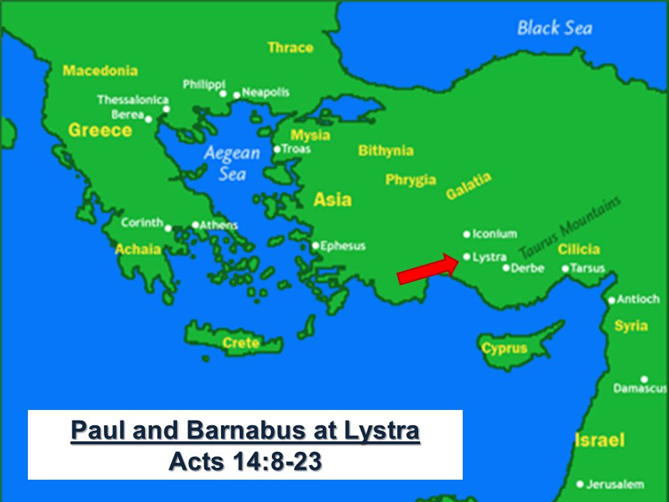 Acts 14:8-23 Paul in L Paul and Barnabus at Lystra Acts 14:8-23