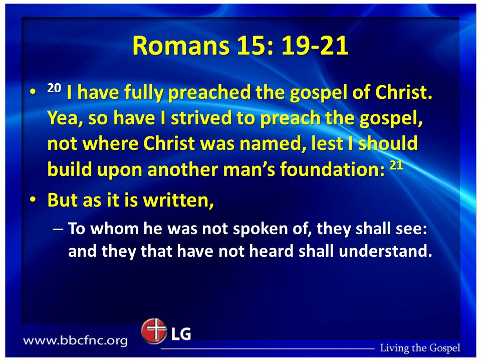 Romans 15: 19-21 20 I have fully preached the gospel of Christ.
