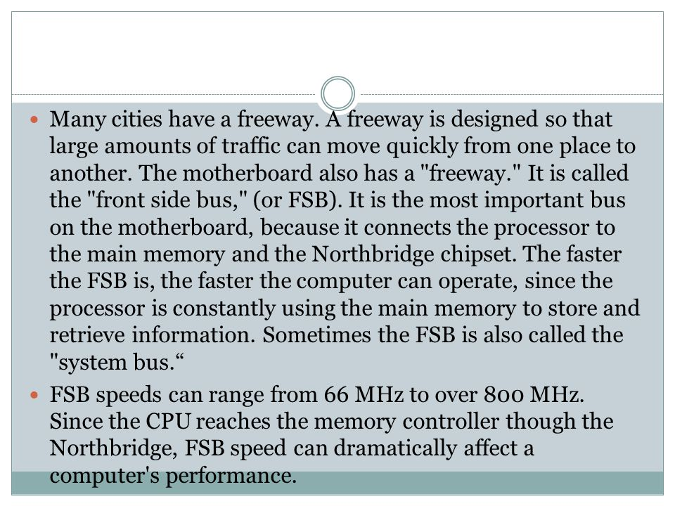 Many cities have a freeway. A freeway is designed so that large amounts of traffic can move quickly from one place to another. The motherboard also ha