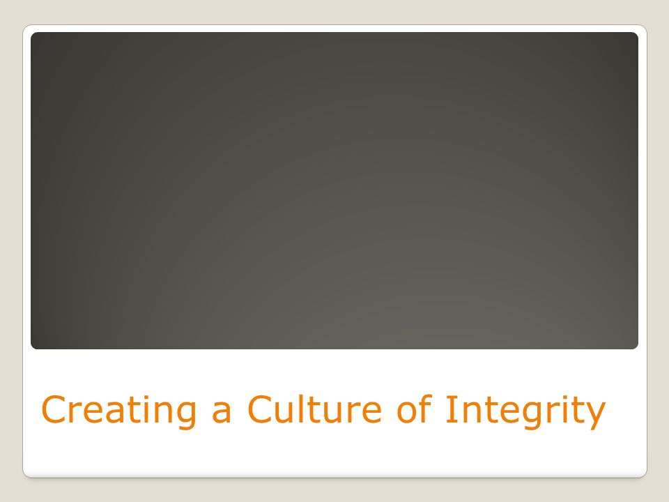 Creating a Culture of Integrity