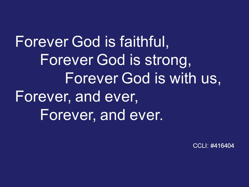 Forever God is faithful, Forever God is strong, Forever God is with us, Forever, and ever, Forever, and ever.