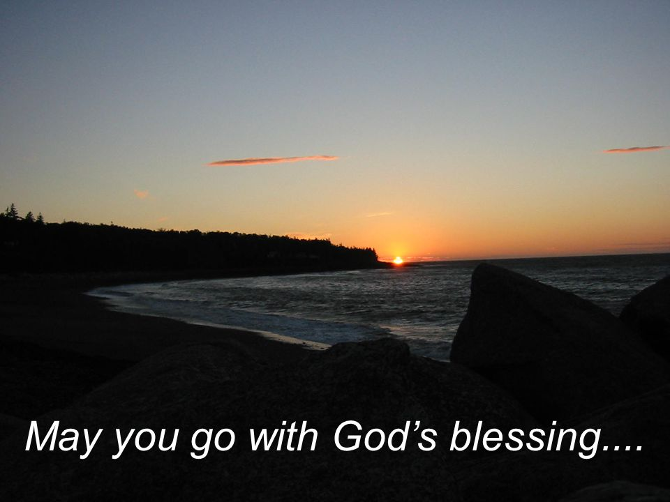 May you go with God's blessing....