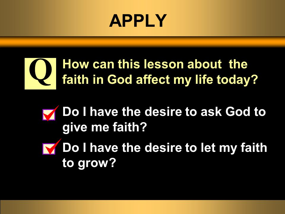 APPLY How can this lesson about the faith in God affect my life today.