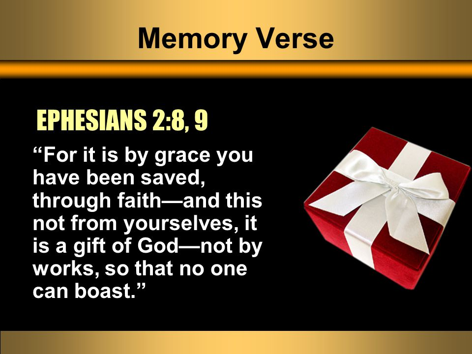 "Memory Verse ""For it is by grace you have been saved, through faith—and this not from yourselves, it is a gift of God—not by works, so that no one can"