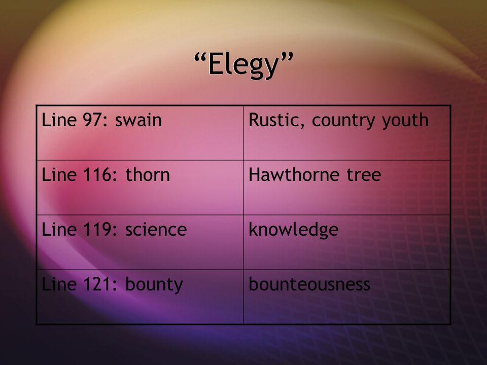 """Elegy"" Line 97: swainRustic, country youth Line 116: thornHawthorne tree Line 119: scienceknowledge Line 121: bountybounteousness"