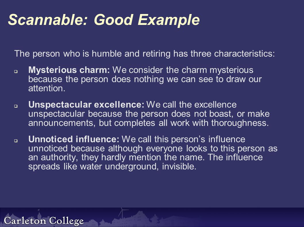 Scannable: Good Example The person who is humble and retiring has three characteristics:  Mysterious charm: We consider the charm mysterious because the person does nothing we can see to draw our attention.