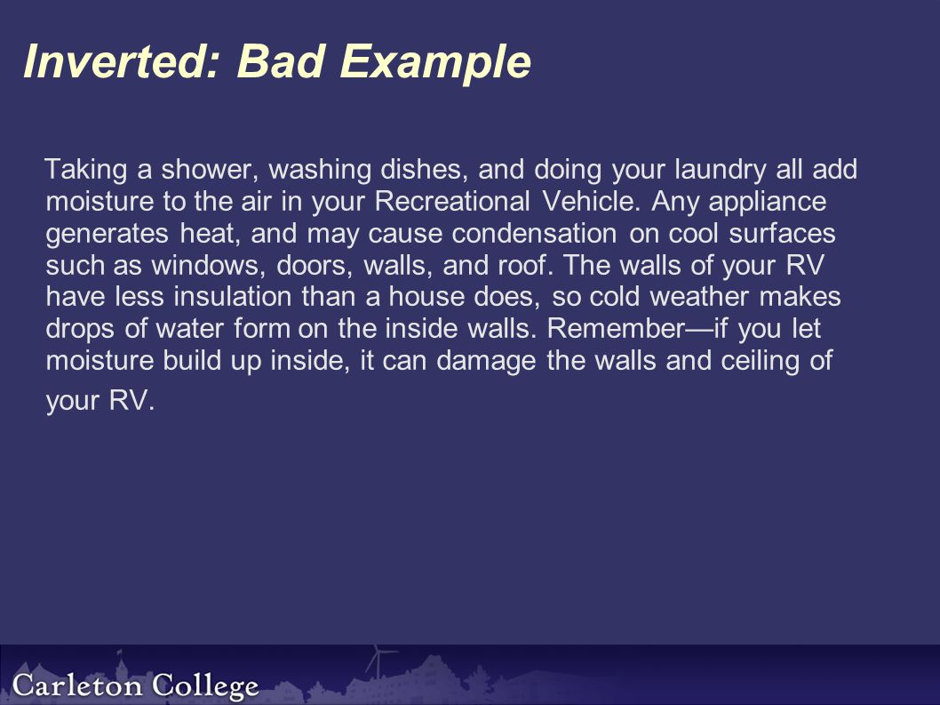 Inverted: Bad Example Taking a shower, washing dishes, and doing your laundry all add moisture to the air in your Recreational Vehicle.