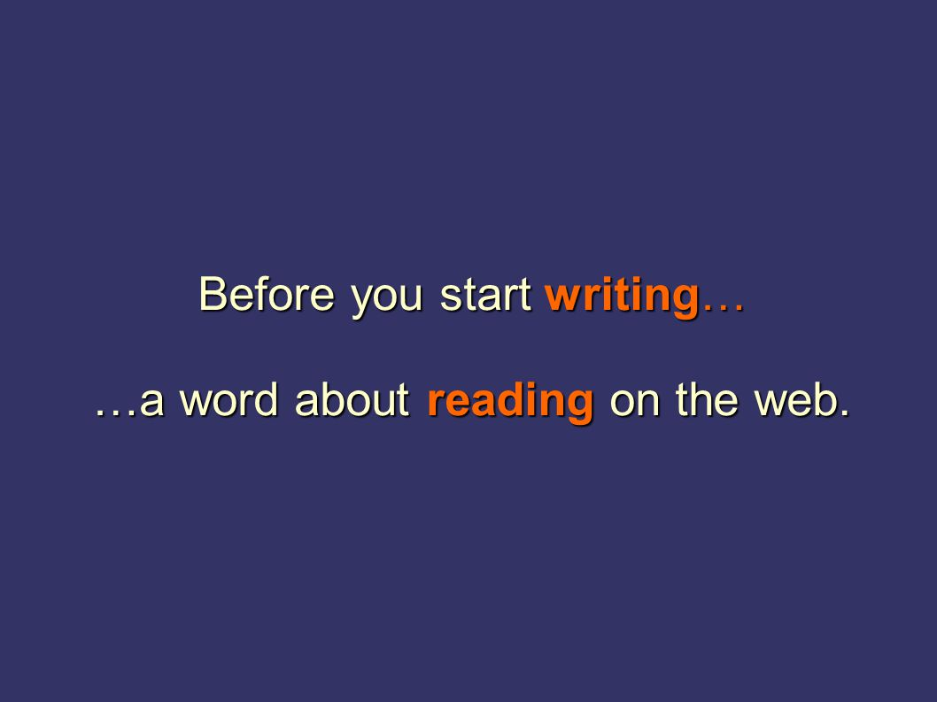Before you start writing… …a word about reading on the web.