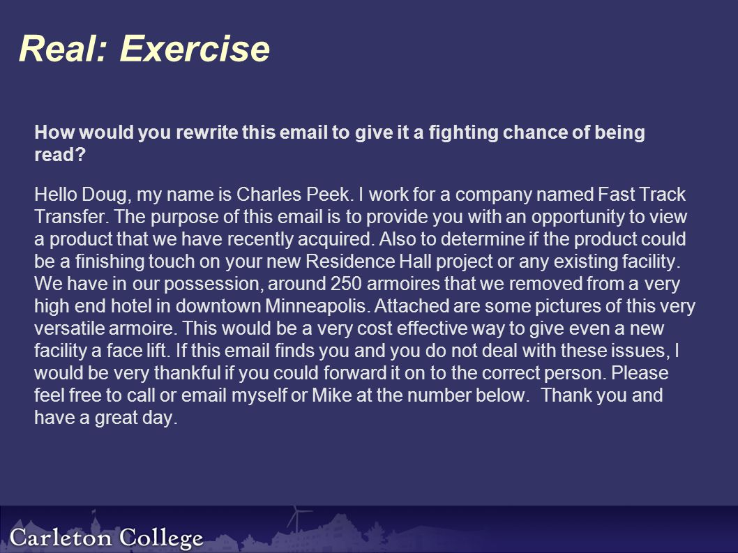 Real: Exercise How would you rewrite this email to give it a fighting chance of being read.