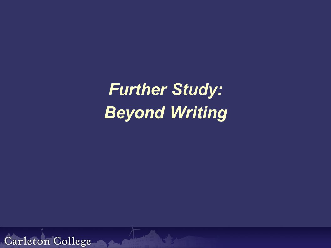 Further Study: Beyond Writing