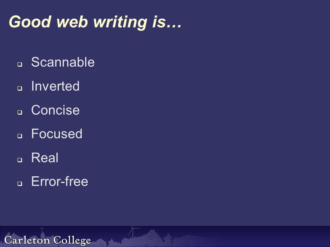 Good web writing is…  Scannable  Inverted  Concise  Focused  Real  Error-free