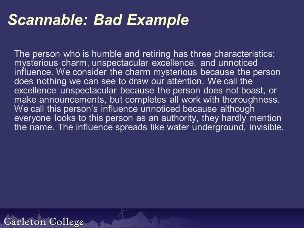 Scannable: Bad Example The person who is humble and retiring has three characteristics: mysterious charm, unspectacular excellence, and unnoticed influence.