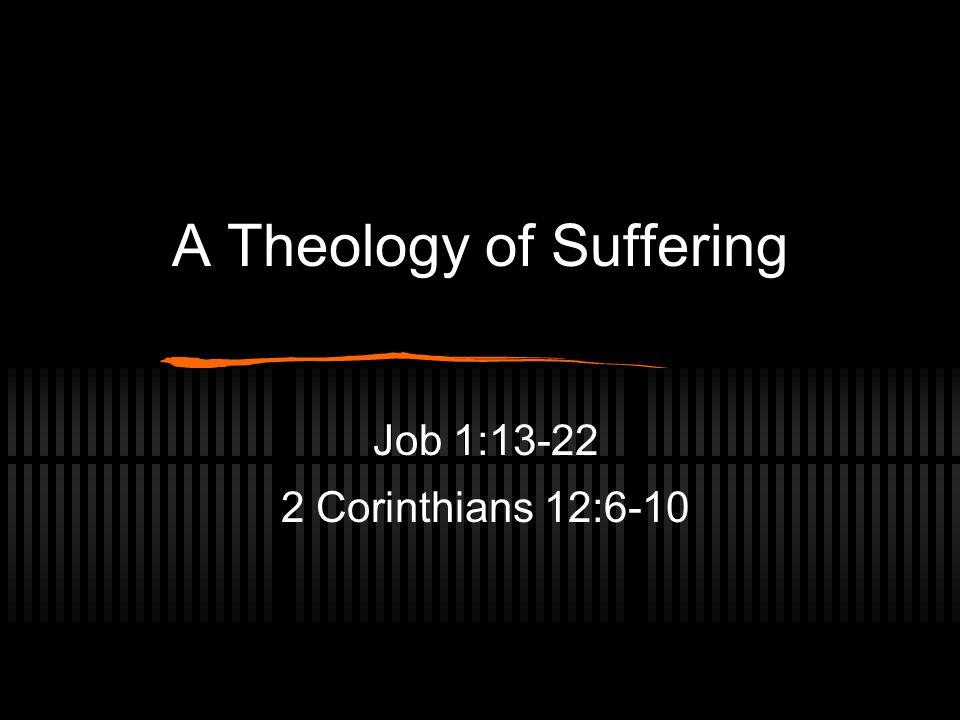 A Theology of Suffering Job 1:13-22 2 Corinthians 12:6-10