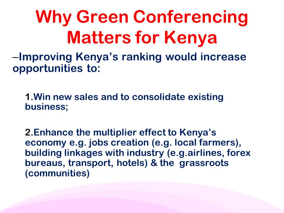 Why Green Conferencing Matters for Kenya – Improving Kenya's ranking would increase opportunities to: 1. Win new sales and to consolidate existing bus
