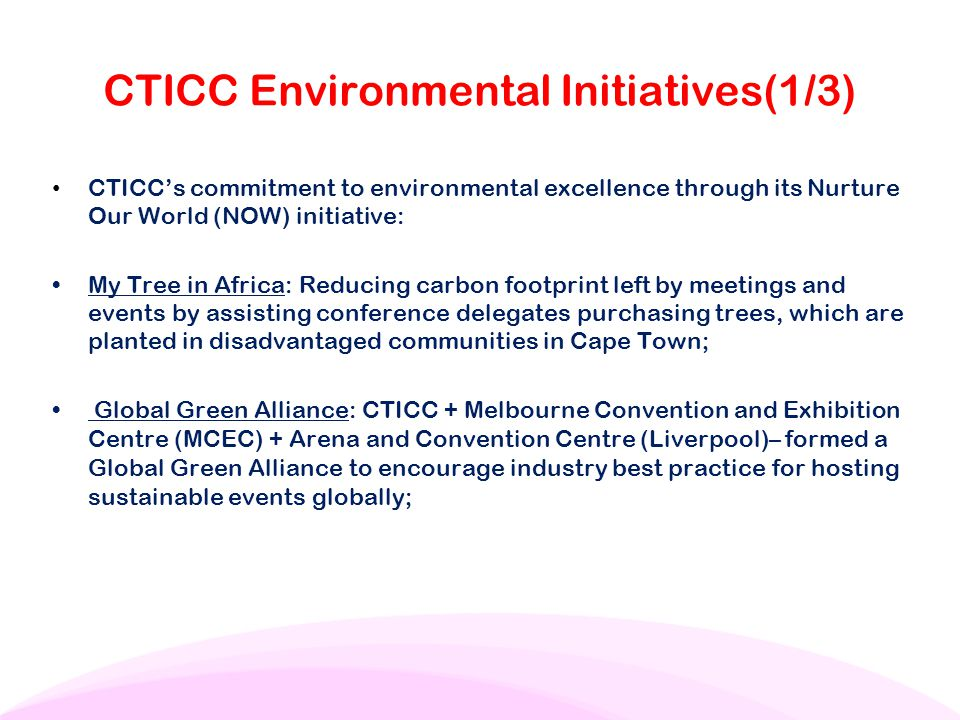 CTICC Environmental Initiatives(1/3) CTICC's commitment to environmental excellence through its Nurture Our World (NOW) initiative: My Tree in Africa: