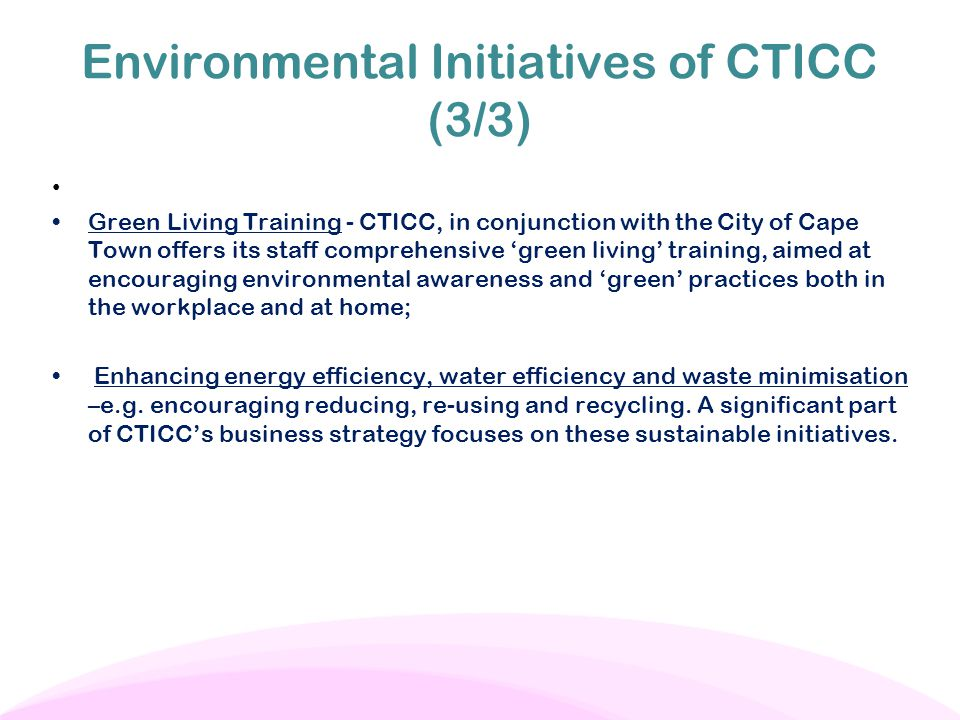 Environmental Initiatives of CTICC (3/3) Green Living Training - CTICC, in conjunction with the City of Cape Town offers its staff comprehensive 'gree