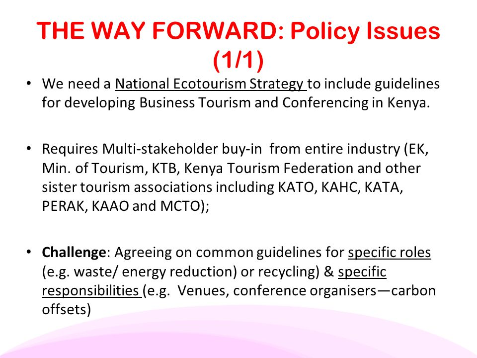 THE WAY FORWARD: Policy Issues (1/1) We need a National Ecotourism Strategy to include guidelines for developing Business Tourism and Conferencing in