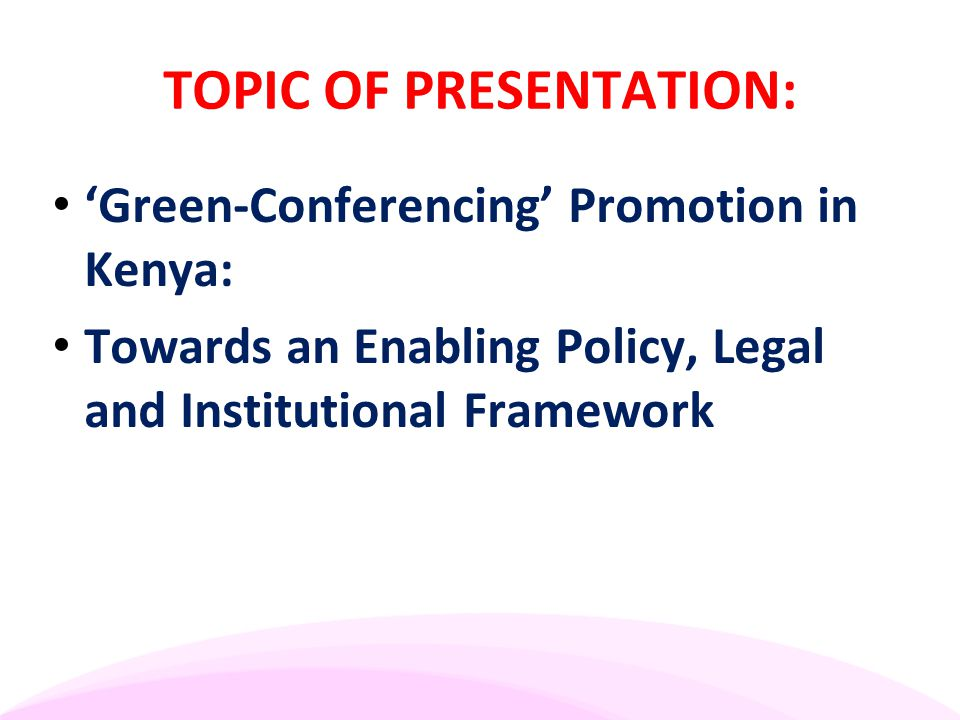 My Focus In This Presentation: Policy, Legal & Institutional Issues: I focus on these issues by reference to the following question as follows: HOW CAN KENYA BECOME AFRICA'S LEADING DESTINATION FOR 'GREEN' CONFERENCING/ BUSINESS TOURISM?