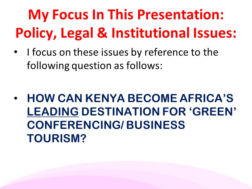 My Focus In This Presentation: Policy, Legal & Institutional Issues: I focus on these issues by reference to the following question as follows: HOW CA