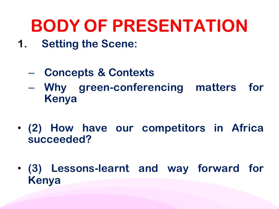 BODY OF PRESENTATION 1. Setting the Scene: – Concepts & Contexts – Why green-conferencing matters for Kenya (2) How have our competitors in Africa suc