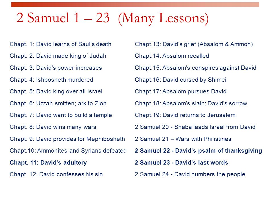 2 Samuel 1 – 23 (Many Lessons) Chapt. 1: David learns of Saul's death Chapt.