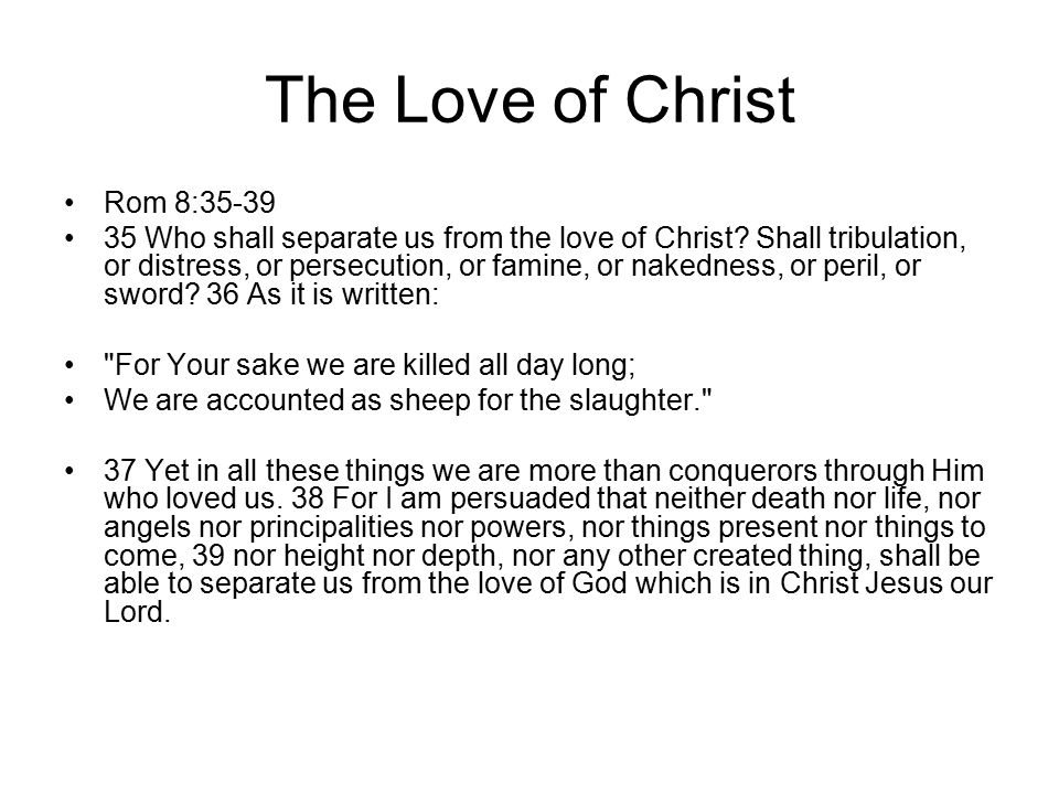 The Love of Christ Rom 8:35-39 35 Who shall separate us from the love of Christ.