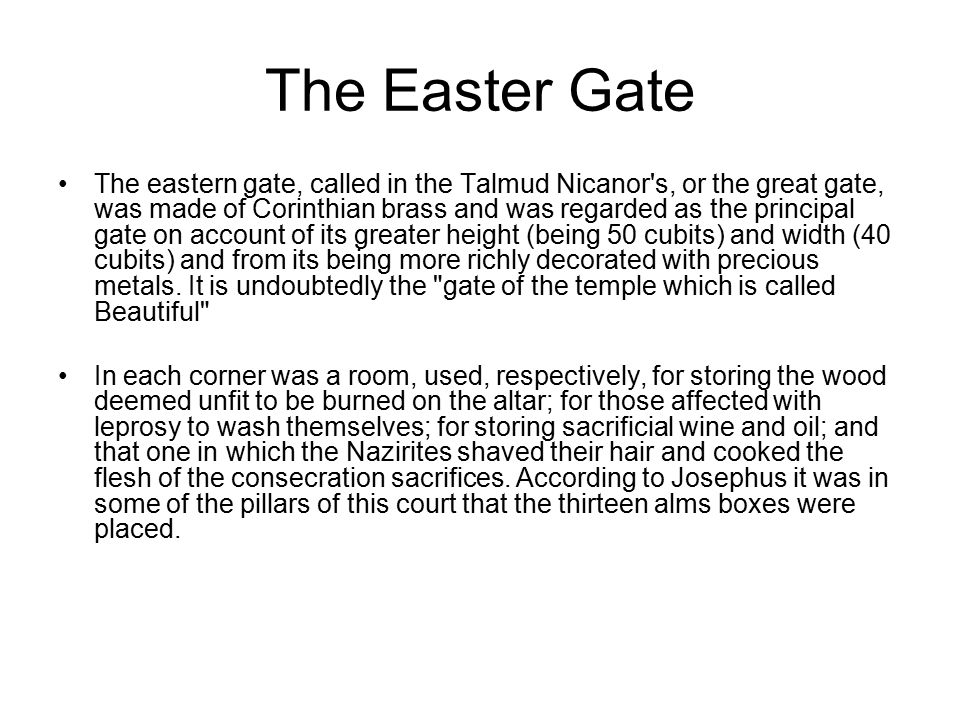 The Inner Gate The Inner Gate,Eleven cubits of the eastern end were partitioned off by a stone balustrade 1 cubit high, for the men (the court of the Israelites), separating it from the rest of the space that went to form the court of the priests.