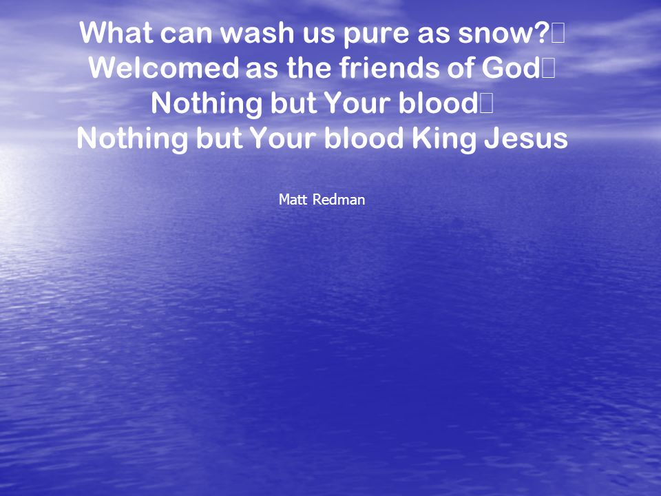 What can wash us pure as snow.